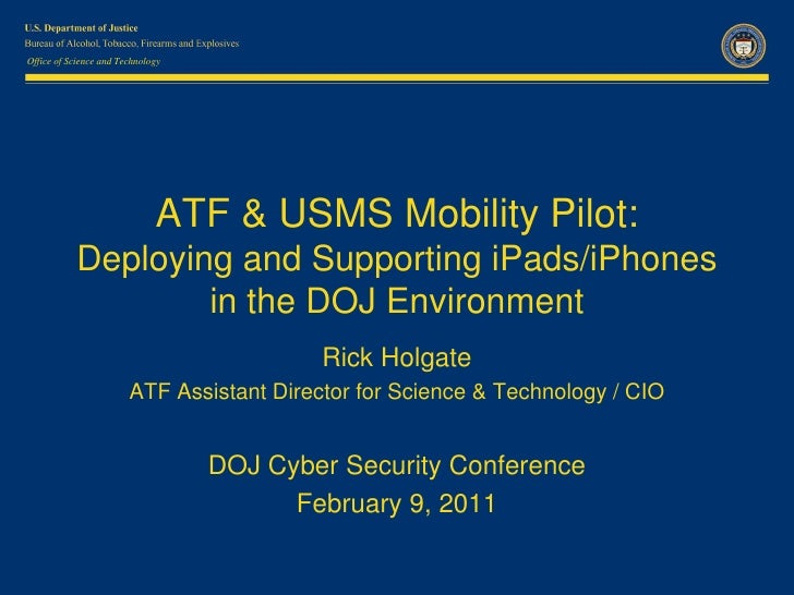Office of Science and Technology                              ATF & USMS Mobility Pilot:           Deploying and Supportin...