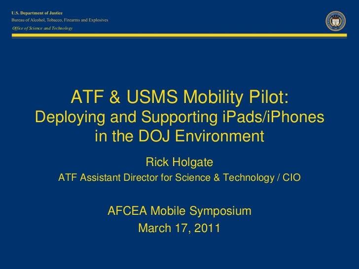ATF & USMS Mobility Pilot AFCEA 17Mar2011