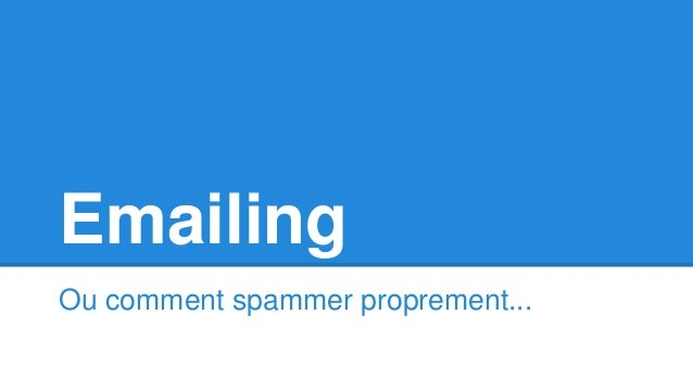 Emailing Ou comment spammer proprement...