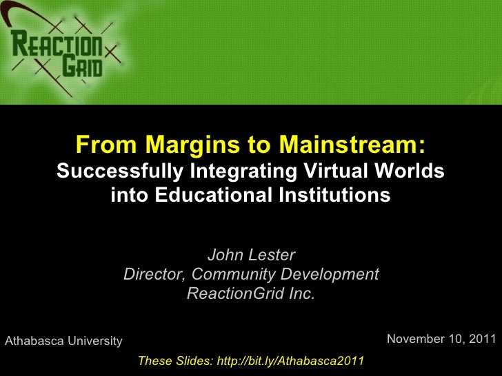 From Margins to Mainstream:        Successfully Integrating Virtual Worlds            into Educational Institutions       ...