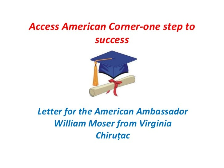 Access American Corner-one step to             success Letter for the American Ambassador     William Moser from Virginia ...