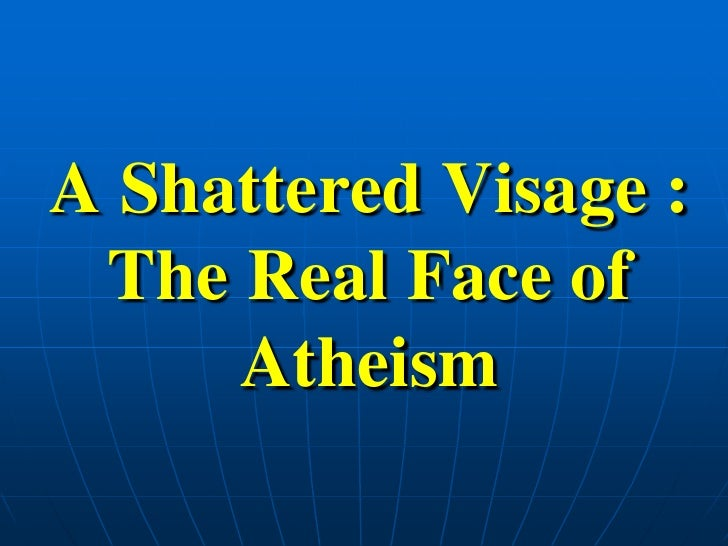 A Shattered Visage : The Real Face of Atheism<br />