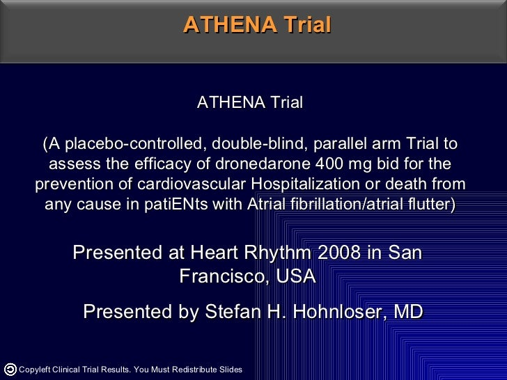 ATHENA Trial (A placebo-controlled, double-blind, parallel arm Trial to assess the efficacy of dronedarone 400 mg bid for ...