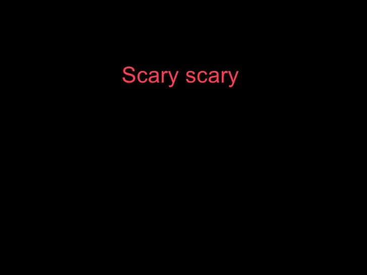 Scary scary