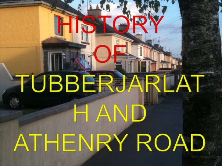 HISTORY OF TUBBERJARLATH AND ATHENRY ROAD<br />
