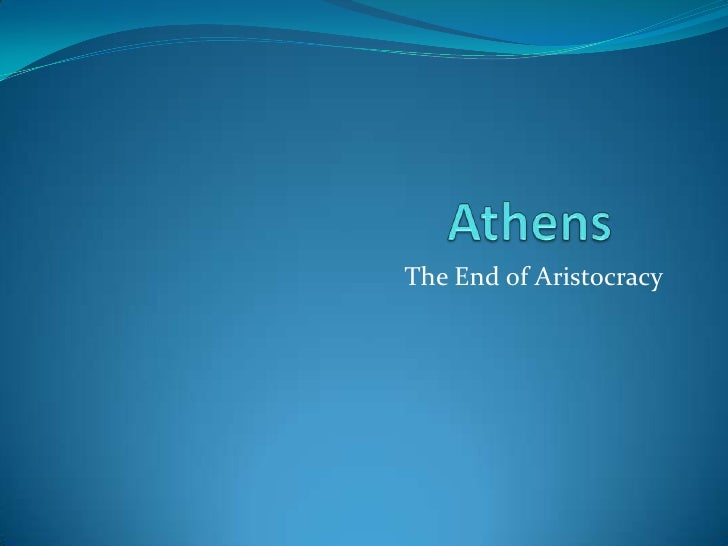 Athens 	<br />The End of Aristocracy <br />