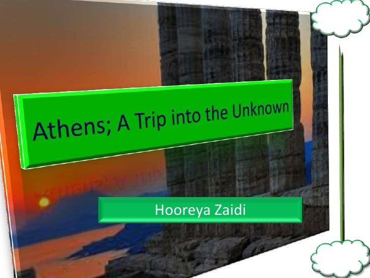 Athens; A Trip into the Unknown<br />Hooreya Zaidi<br />