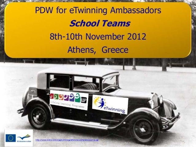 PDW for eTwinning Ambassadors                                  School Teams              8th-10th November 2012           ...