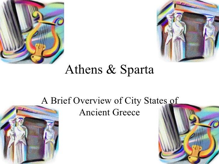 Athens & Sparta A Brief Overview of City States of Ancient Greece