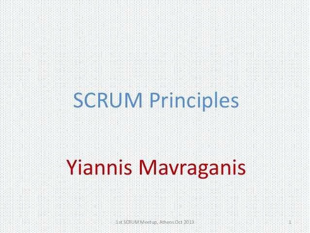 SCRUM Principles Yiannis Mavraganis 1st SCRUM Meetup, Athens Oct 2013  1