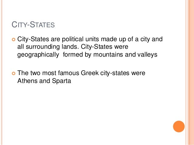 CITY-STATES   City-States are political units made up of a city and    all surrounding lands. City-States were    geograp...