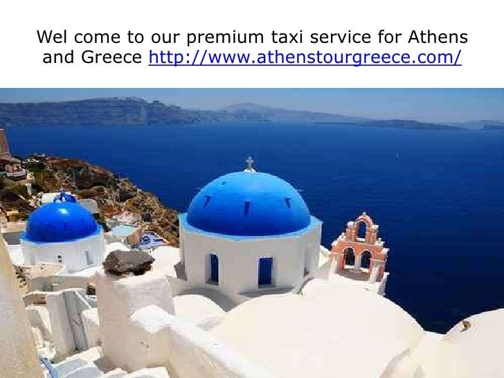 Wel come to our premium taxi service for Athens and Greece http://www.athenstourgreece.com/<br />