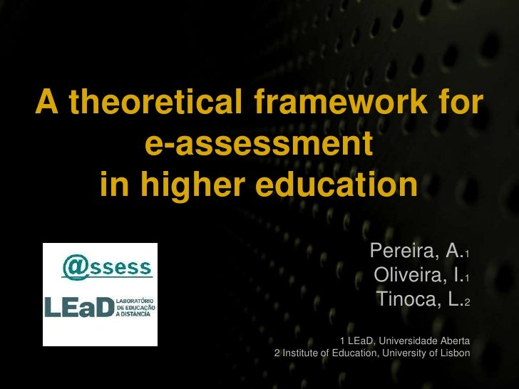 A theoretical framework for e-assessment in higher education<br />Pereira, A.1<br />Oliveira, I.1<br />Tinoca, L.2<br />1 ...