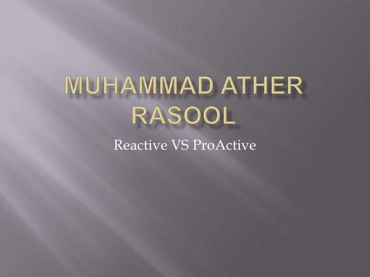 Muhammad Ather rasool<br />Reactive VS ProActive<br />
