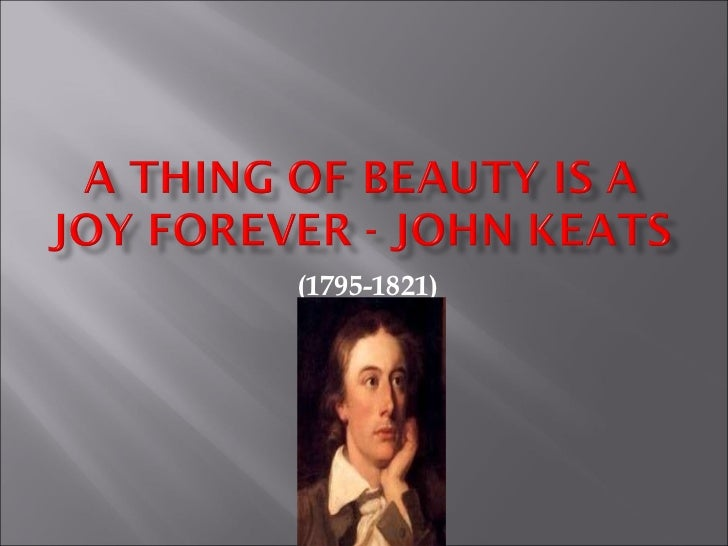 thing beauty joy forever essay Essay on a thing of beauty is a joy forever complete essay for class 10, class 12 and graduation and other classes.