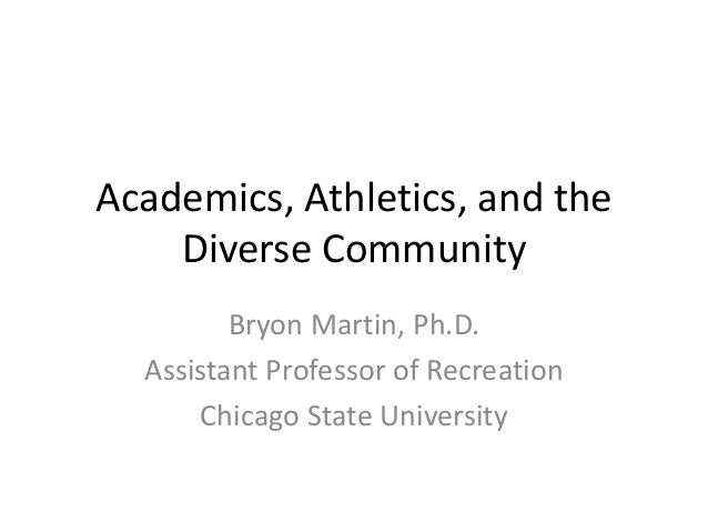Academics, Athletics, and the    Diverse Community         Bryon Martin, Ph.D.  Assistant Professor of Recreation      Chi...