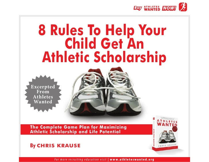8 Rules To Help Your        Child Get An     Athletic Scholarship Excerpted   From  Athletes  Wanted    The Complete Game ...