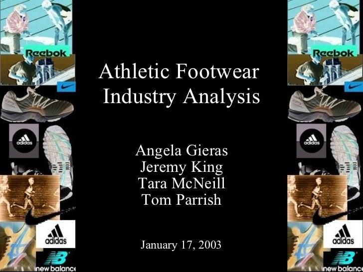 Athletic Footwear  Industry Analysis Angela Gieras Jeremy King Tara McNeill Tom Parrish January 17, 2003