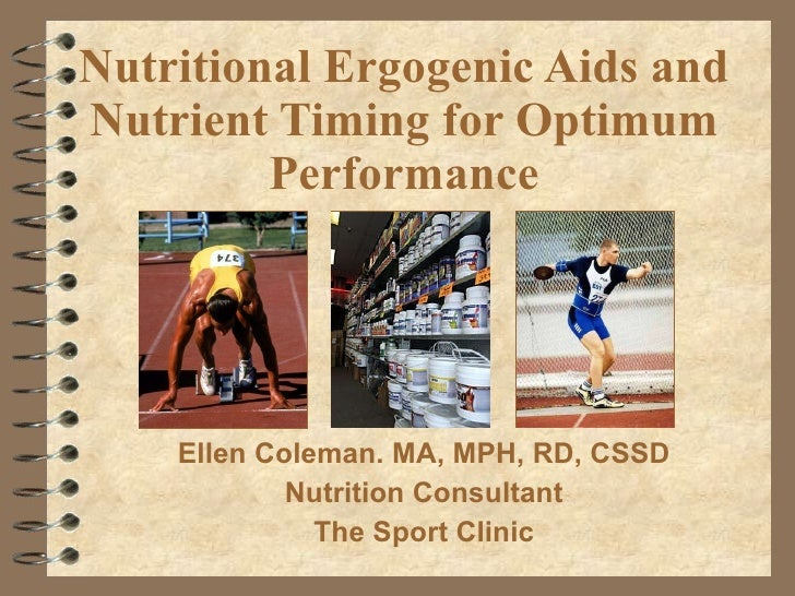 Nutritional Ergogenic Aids and Nutrient Timing for Optimum Performance Ellen Coleman. MA, MPH, RD, CSSD Nutrition Consulta...