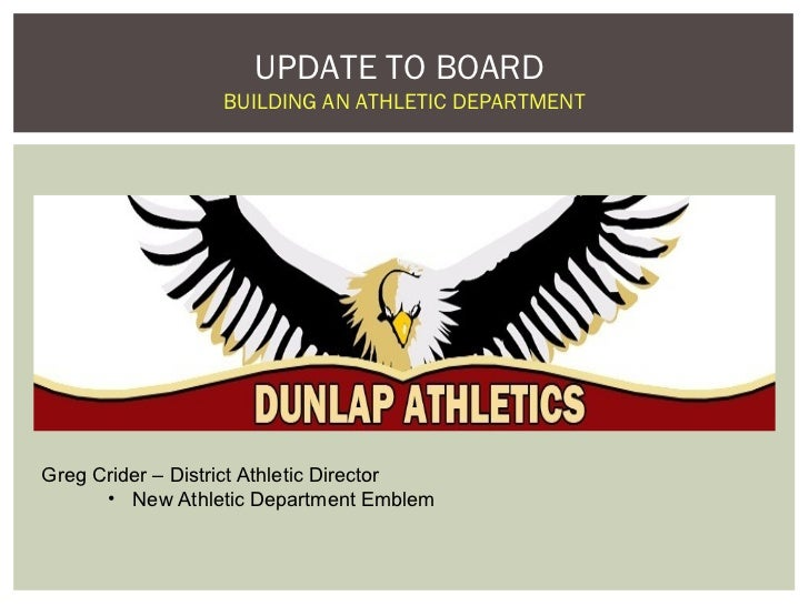UPDATE TO BOARD                  BUILDING AN ATHLETIC DEPARTMENTGreg Crider – District Athletic Director      • New Athlet...