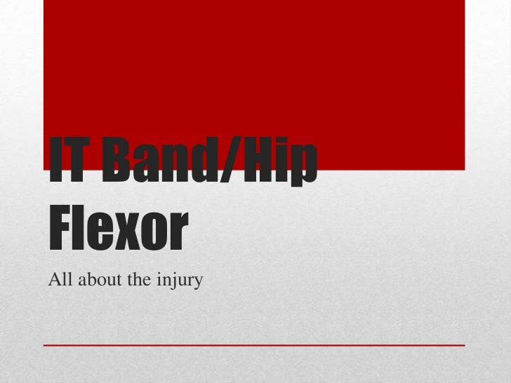 IT Band/HipFlexorAll about the injury