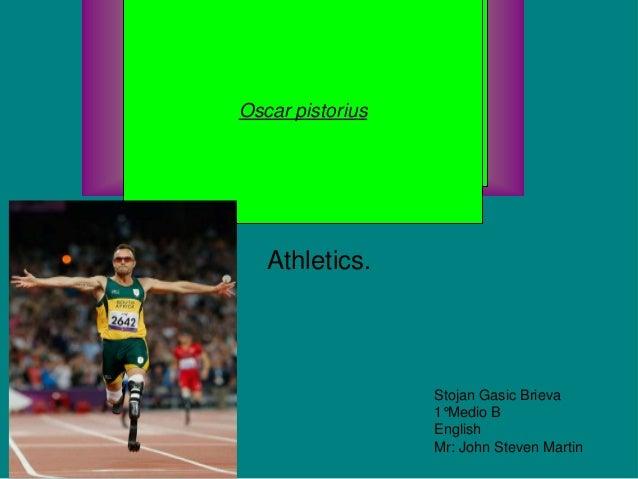 Athletics.Oscar pistoriusOscar pistoriusStojan Gasic Brieva1°Medio BEnglishMr: John Steven Martin