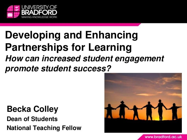 Developing and Enhancing Partnerships for Learning How can increased student engagement promote student success?<br />Beck...