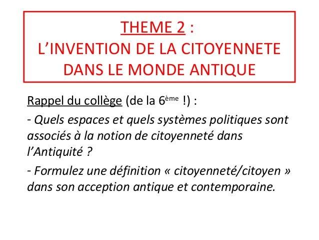 THEME 2 : L'INVENTION DE LA CITOYENNETE DANS LE MONDE ANTIQUE Rappel du collège (de la 6ème !) : - Quels espaces et quels ...