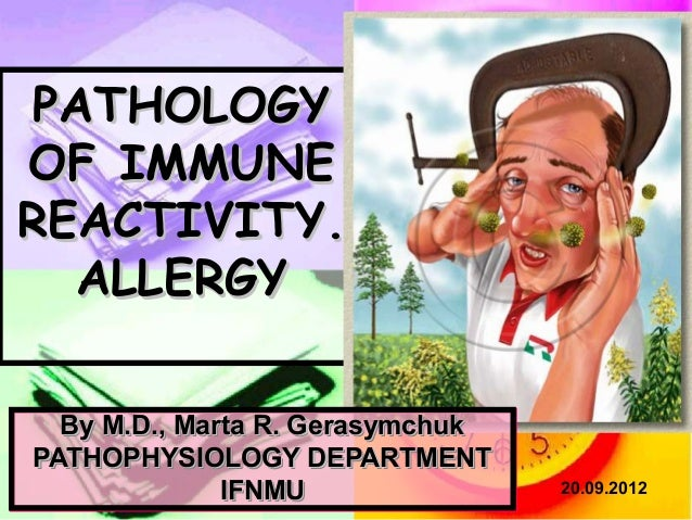 РATHOLOGYOF IMMUNEREACTIVITY.  АLLERGY  By M.D., Marta R. GerasymchukPATHOPHYSIOLOGY DEPARTMENT              IFNMU        ...