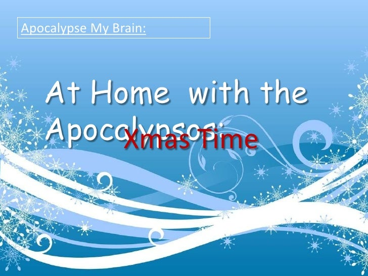 Apocalypse My Brain:<br />At Home  with the Apocalypsos:<br />Xmas Time<br />