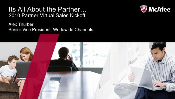 Its All About the Partner… 2010 Partner Virtual Sales Kickoff Alex Thurber Senior Vice President, Worldwide Channels