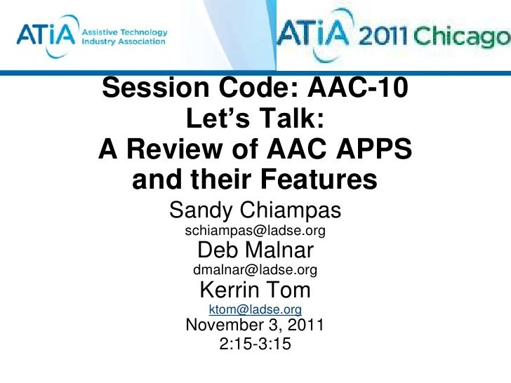 Session Code: AAC-10      Let's Talk:A Review of AAC APPS  and their Features    Sandy Chiampas     schiampas@ladse.org   ...