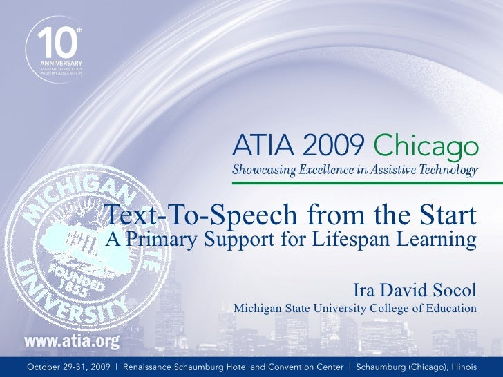 Ira David Socol Michigan State University College of Education Text-To-Speech from the Start A Primary Support for Lifespa...