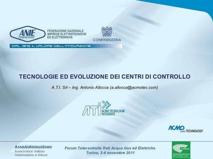 TECNOLOGIE ED EVOLUZIONE DEI CENTRI DI CONTROLLO  A.T.I. Srl – Ing. Antonio Allocca (a.allocca@acmotec.com)