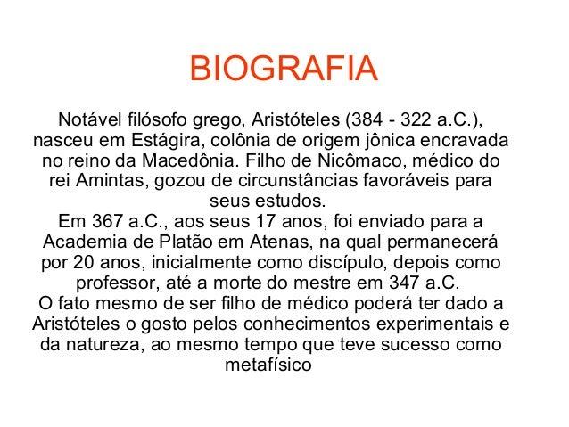 BIOGRAFIA Notável filósofo grego, Aristóteles (384 - 322 a.C.), nasceu em Estágira, colônia de origem jônica encravada no ...