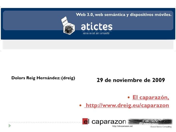 Web 3.0, web semántica y dispositivos móviles.     Dolors Reig Hernández: (dreig)                                         ...