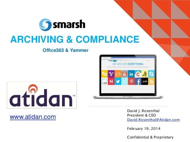 ARCHIVING & COMPLIANCE Office365 & Yammer  www.atidan.com  David J. Rosenthal President & CEO David.Rosenthal@Atidan.com F...