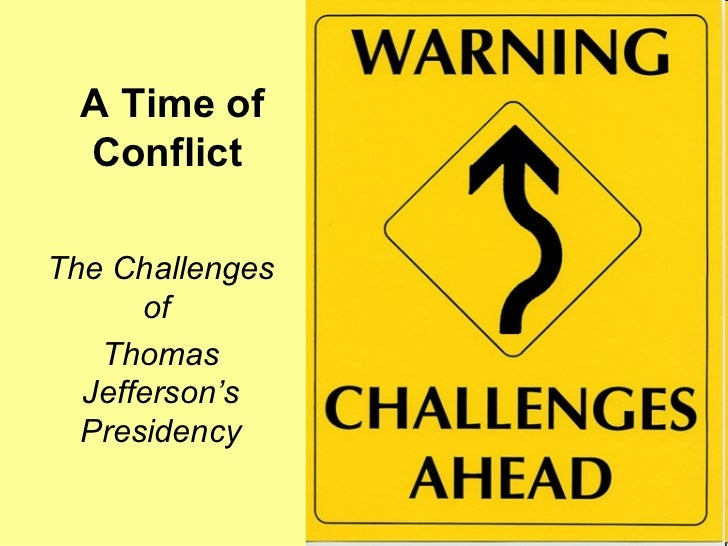 A Time of Conflict The Challenges of  Thomas Jefferson's Presidency