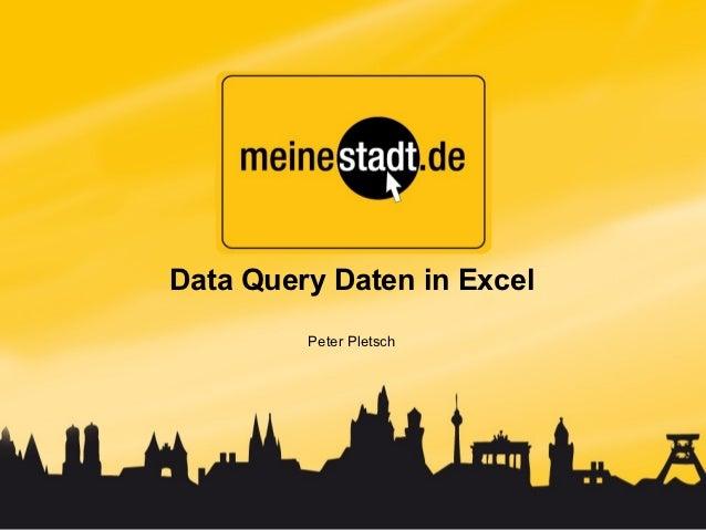 Data Query Daten in Excel         Peter Pletsch