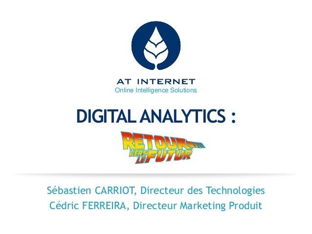 Online Intelligence Solutions  DIGITAL ANALYTICS :  Sébastien CARRIOT, Directeur des Technologies Cédric FERREIRA, Directe...