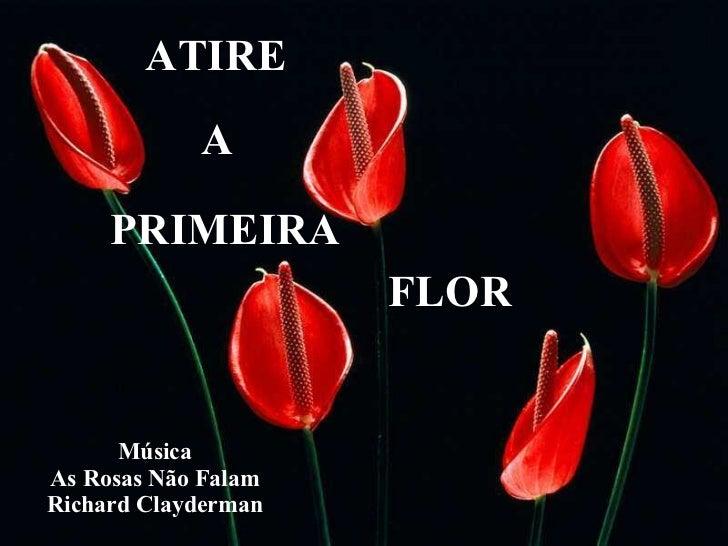 ATIRE A PRIMEIRA FLOR Música As Rosas Não Falam Richard Clayderman