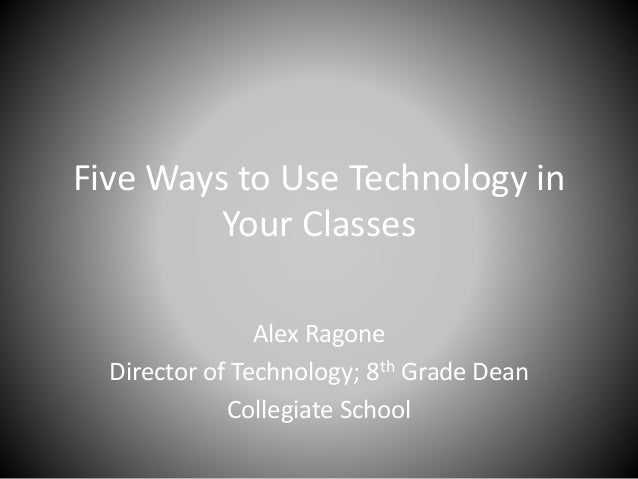 Five Ways to Integrate Technology Into Your Classes