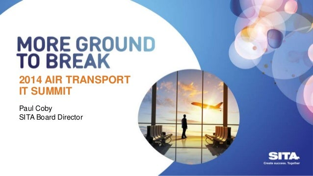 2014 AIR TRANSPORT IT SUMMIT Paul Coby SITA Board Director