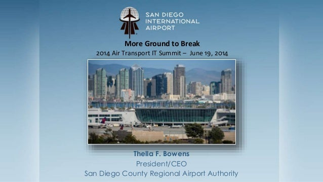 Thella F. Bowens President/CEO San Diego County Regional Airport Authority More Ground to Break 2014 Air Transport IT Summ...