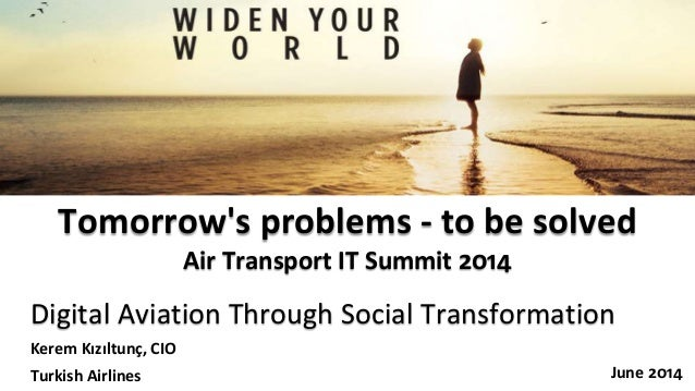 Digital Aviation Through Social Transformation June 2014 Tomorrow's problems - to be solved Air Transport IT Summit 2014 K...