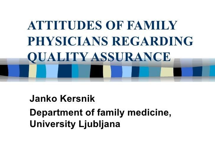 ATTITUDES OF FAMILY PHYSICIANS REGARDING QUALITY ASSURANCE Janko Kersnik Department of family medicine, University Ljubljana