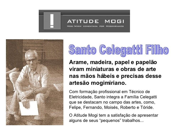 Com formação profissional em Técnico de Eletricidade, Santo integra a Família Celegatti que se destacam no campo das artes...