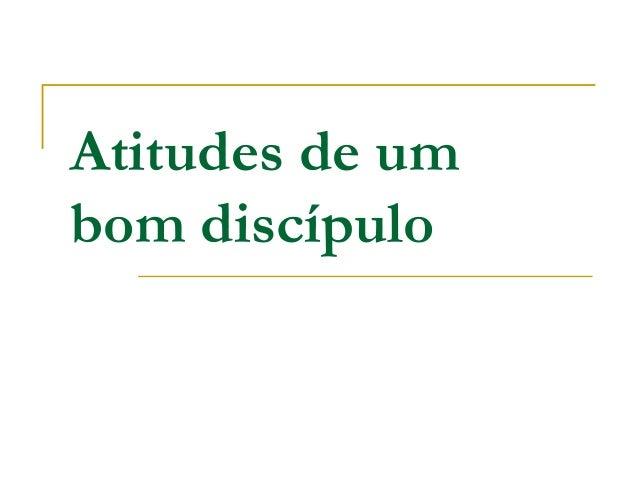 Atitudes de um bom discípulo