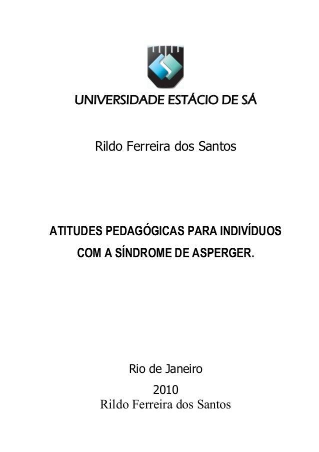 UNIVERSIDADE ESTÁCIO DE SÁ       Rildo Ferreira dos SantosATITUDES PEDAGÓGICAS PARA INDIVÍDUOS    COM A SÍNDROME DE ASPERG...