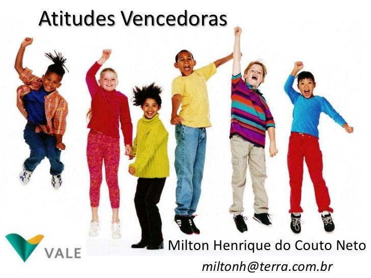 Atitudes Vencedoras             Milton Henrique do Couto Neto                 miltonh@terra.com.br